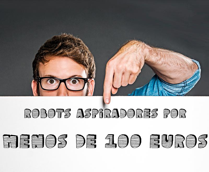 5 robots aspiradores por menos de 100 Euros
